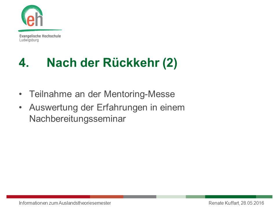 4.Nach der Rückkehr (2) Teilnahme an der Mentoring-Messe Auswertung der Erfahrungen in einem Nachbereitungsseminar Renate Kuffart, 28.05.2016Informati