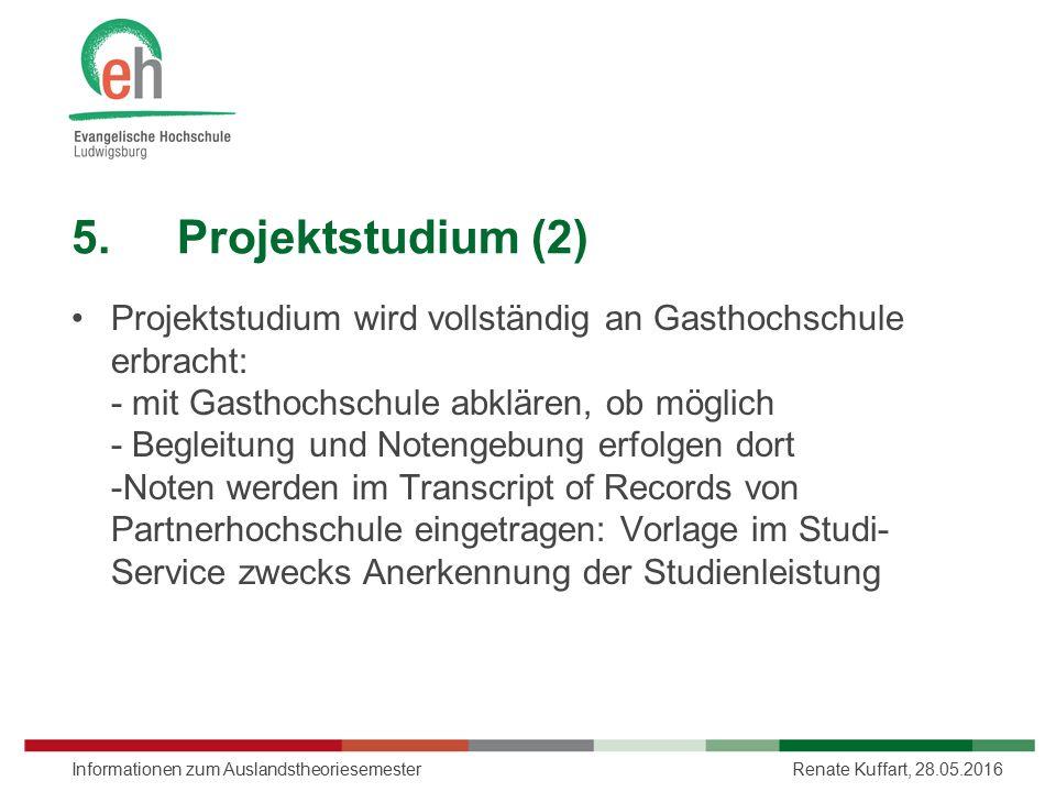 5.Projektstudium (2) Projektstudium wird vollständig an Gasthochschule erbracht: - mit Gasthochschule abklären, ob möglich - Begleitung und Notengebun