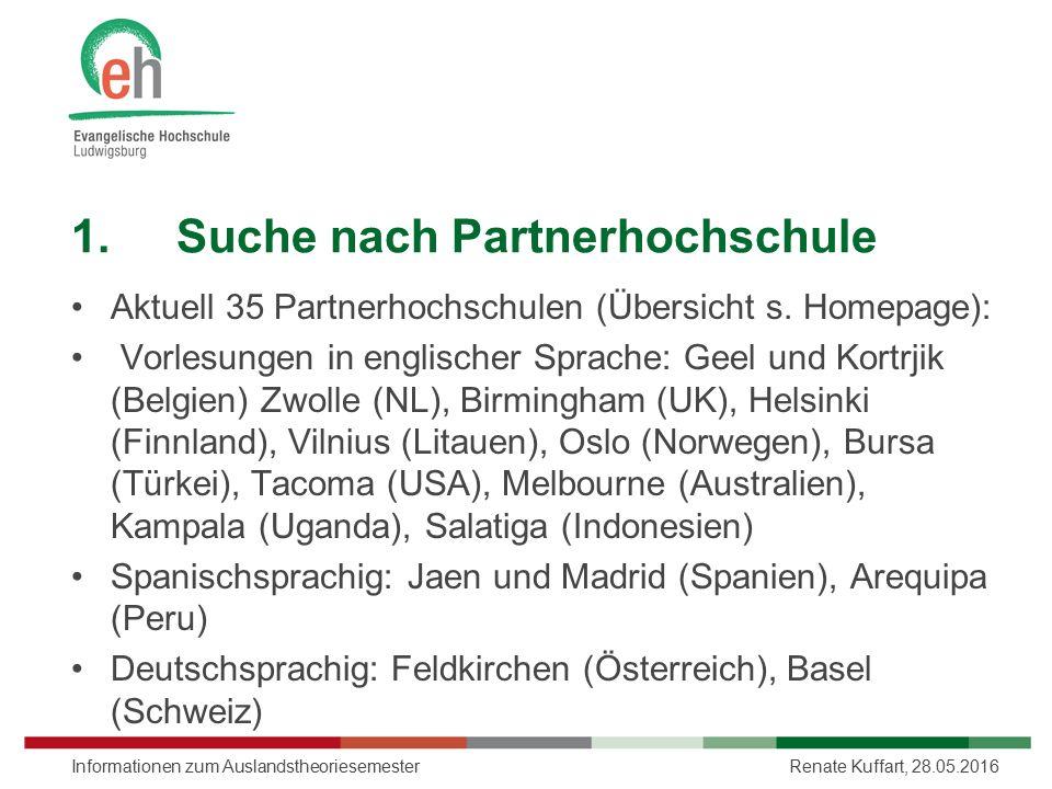 Renate Kuffart, 28.05.2016Informationen zum Auslandstheoriesemester 1.Suche nach Partnerhochschule Aktuell 35 Partnerhochschulen (Übersicht s. Homepag