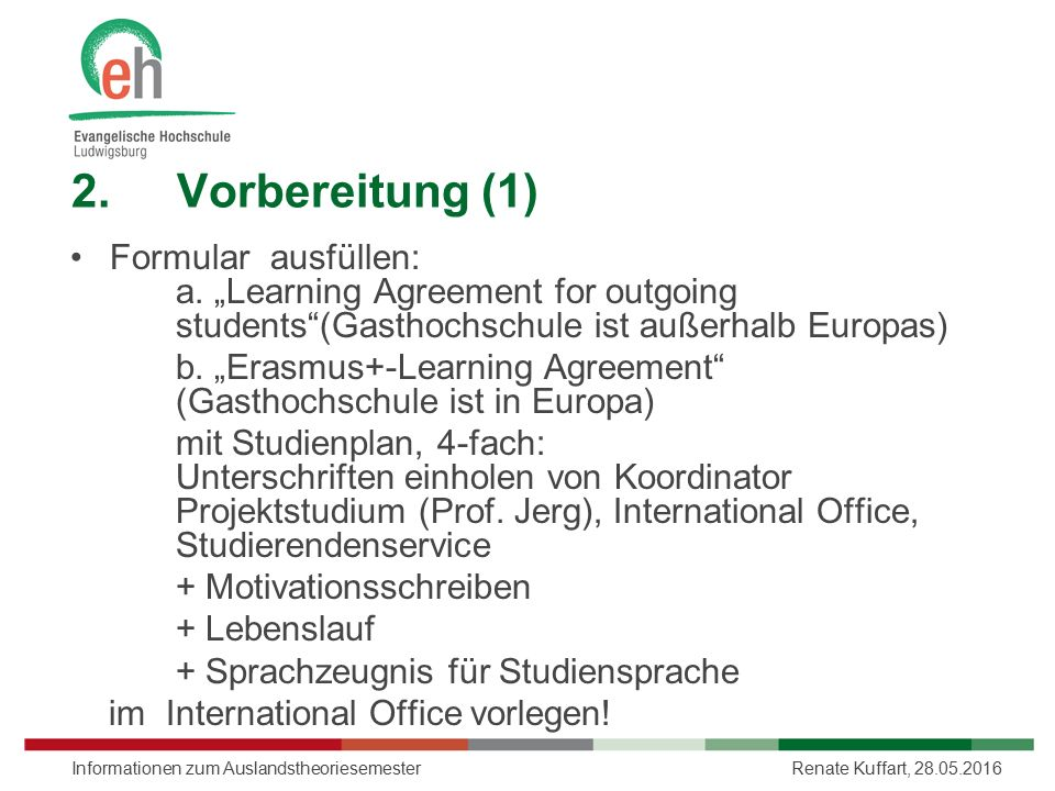 "2.Vorbereitung (1) Formular ausfüllen: a. ""Learning Agreement for outgoing students""(Gasthochschule ist außerhalb Europas) b. ""Erasmus+-Learning Agree"