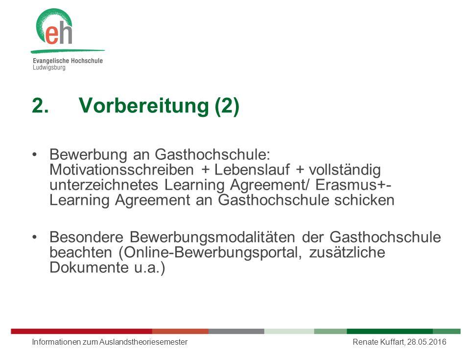 2.Vorbereitung (2) Bewerbung an Gasthochschule: Motivationsschreiben + Lebenslauf + vollständig unterzeichnetes Learning Agreement/ Erasmus+- Learning