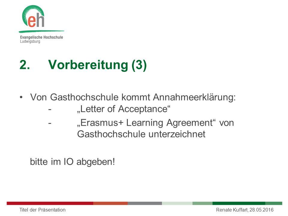 """2.Vorbereitung (3) Von Gasthochschule kommt Annahmeerklärung: -""""Letter of Acceptance"""" -""""Erasmus+ Learning Agreement"""" von Gasthochschule unterzeichnet"""