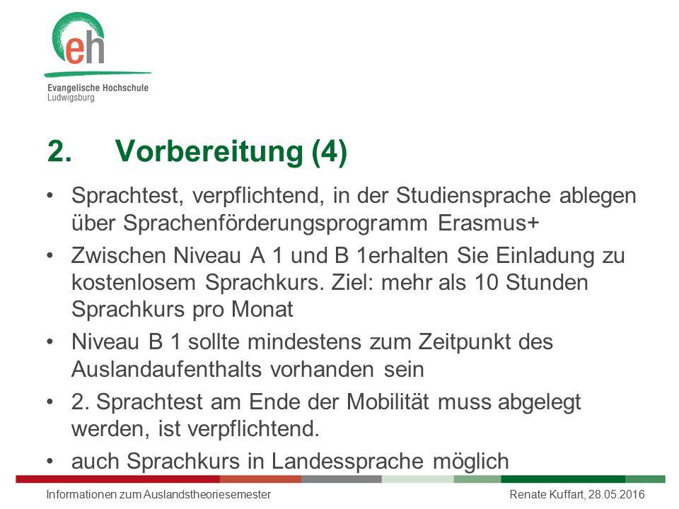 2.Vorbereitung (4) Sprachtest, verpflichtend, in der Studiensprache ablegen über Sprachenförderungsprogramm Erasmus+ Zwischen Niveau A 1 und B 1erhalt