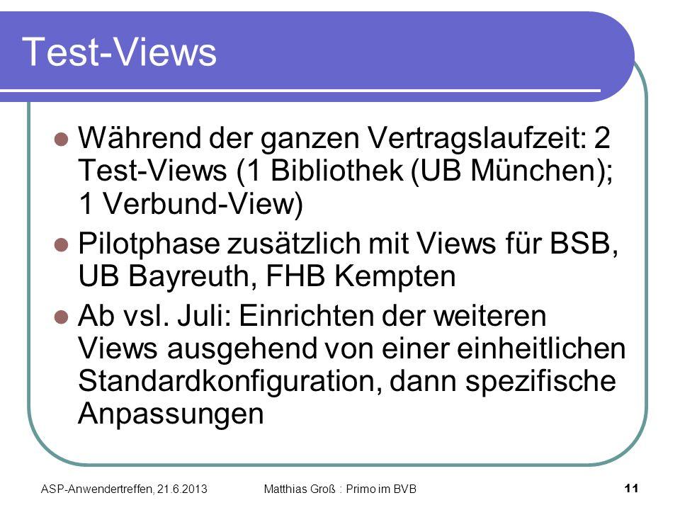 Test-Views Während der ganzen Vertragslaufzeit: 2 Test-Views (1 Bibliothek (UB München); 1 Verbund-View) Pilotphase zusätzlich mit Views für BSB, UB Bayreuth, FHB Kempten Ab vsl.