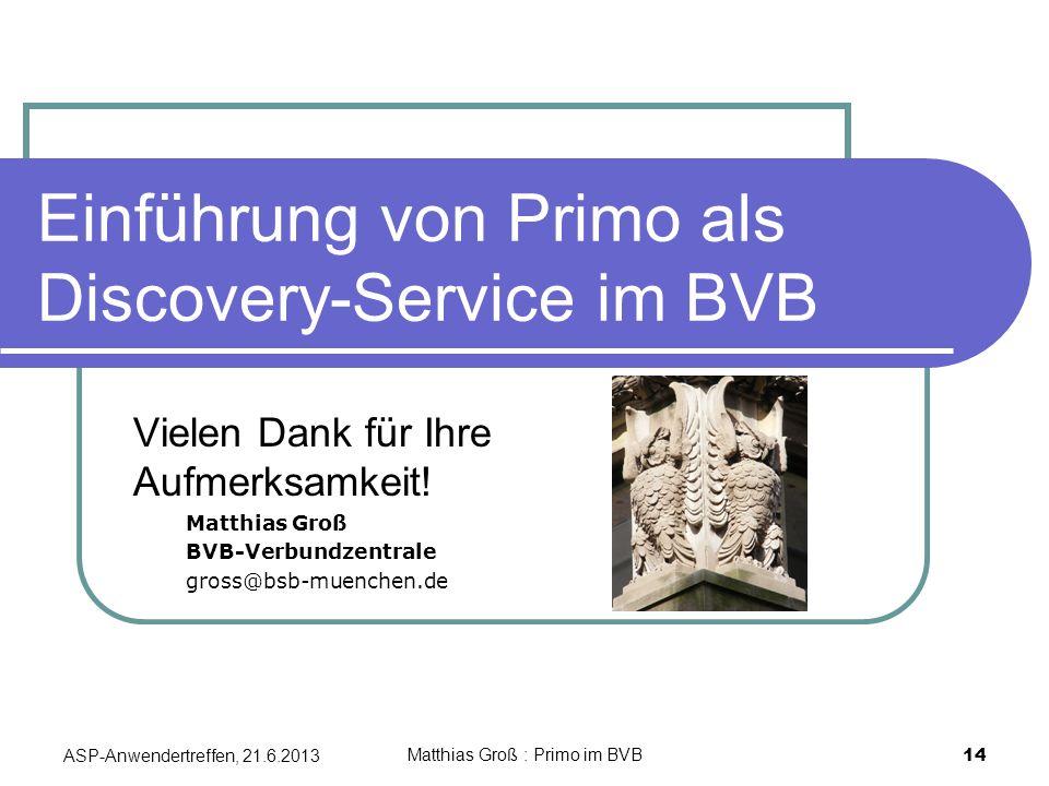 Einführung von Primo als Discovery-Service im BVB Vielen Dank für Ihre Aufmerksamkeit.