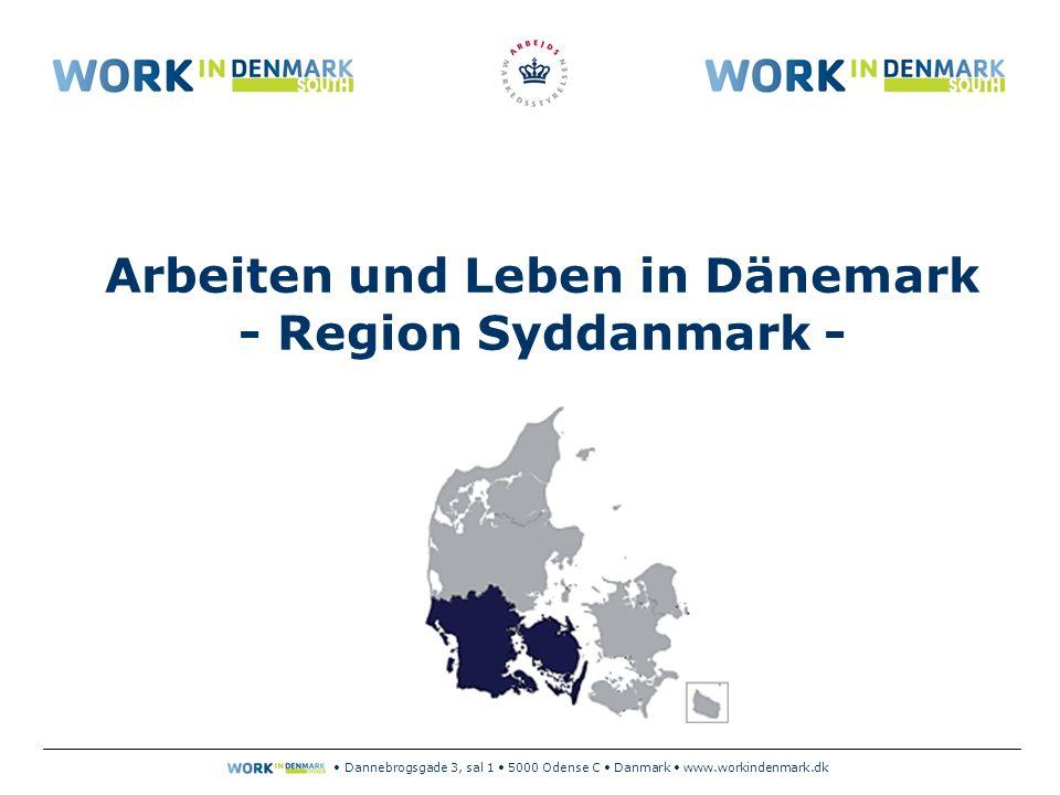 Dannebrogsgade 3, sal 1 5000 Odense C Danmark www.workindenmark.dk Arbeiten und Leben in Dänemark - Region Syddanmark -