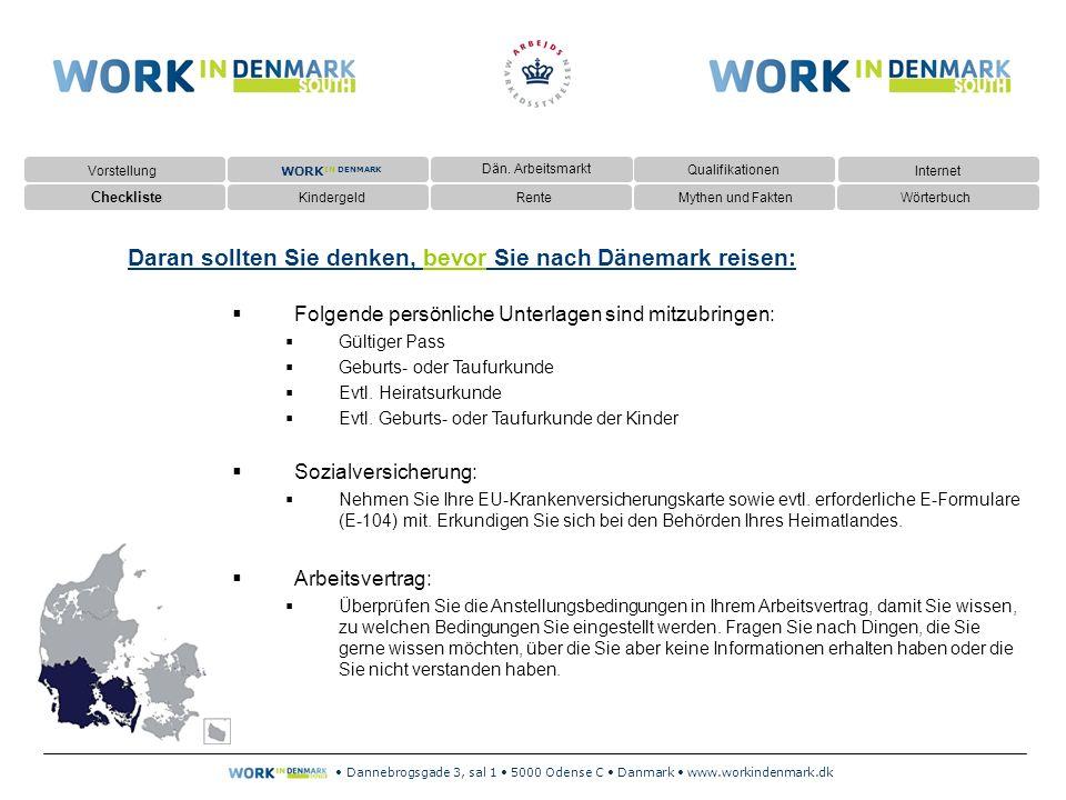 Dannebrogsgade 3, sal 1 5000 Odense C Danmark www.workindenmark.dk Daran sollten Sie denken, bevor Sie nach Dänemark reisen:  Folgende persönliche Unterlagen sind mitzubringen:  Gültiger Pass  Geburts- oder Taufurkunde  Evtl.
