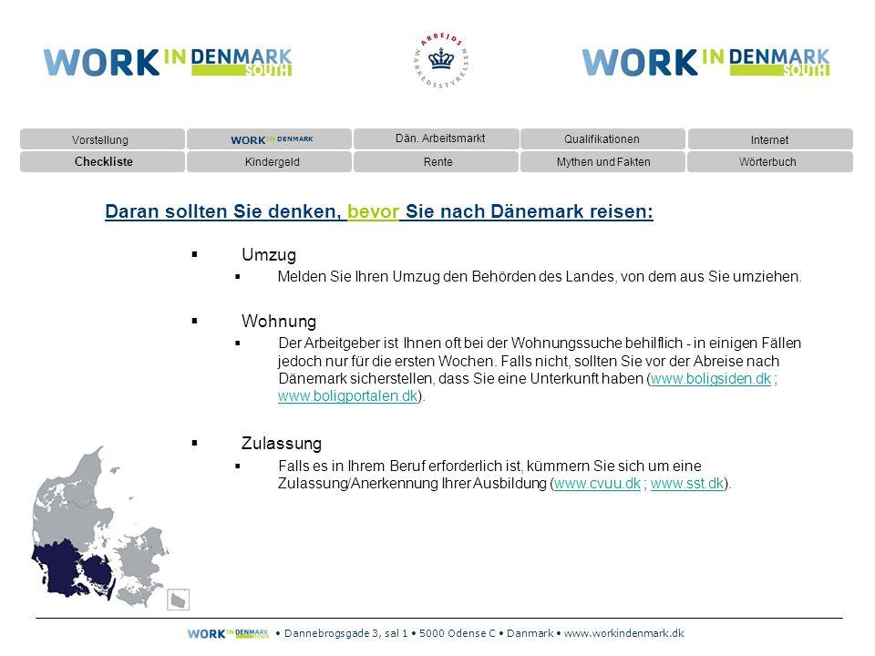 Dannebrogsgade 3, sal 1 5000 Odense C Danmark www.workindenmark.dk Daran sollten Sie denken, bevor Sie nach Dänemark reisen:  Umzug  Melden Sie Ihren Umzug den Behörden des Landes, von dem aus Sie umziehen.