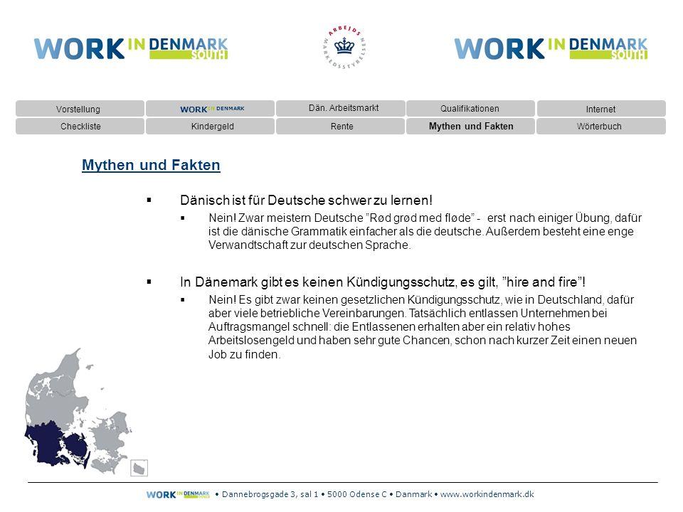 Dannebrogsgade 3, sal 1 5000 Odense C Danmark www.workindenmark.dk Mythen und Fakten  Dänisch ist für Deutsche schwer zu lernen.