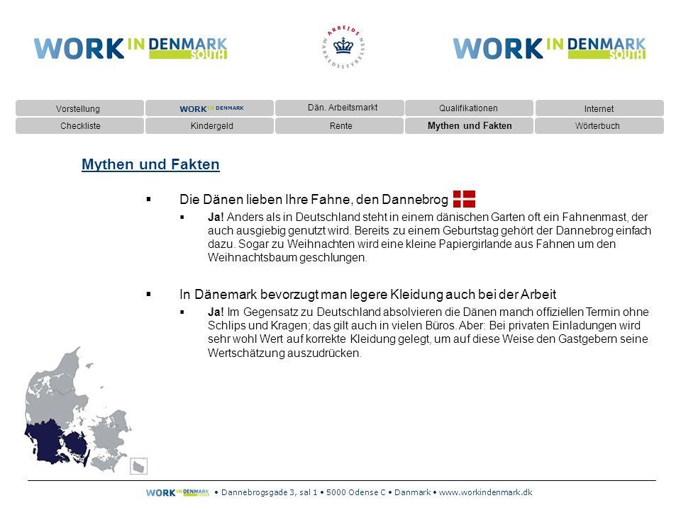 Dannebrogsgade 3, sal 1 5000 Odense C Danmark www.workindenmark.dk Mythen und Fakten  Die Dänen lieben Ihre Fahne, den Dannebrog  Ja.