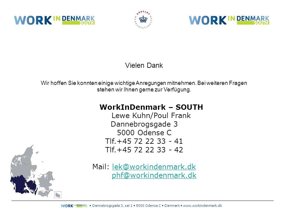 Dannebrogsgade 3, sal 1 5000 Odense C Danmark www.workindenmark.dk Vielen Dank Wir hoffen Sie konnten einige wichtige Anregungen mitnehmen.