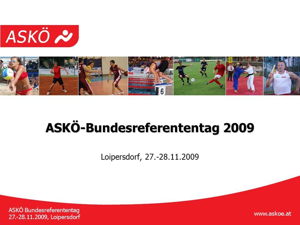 www.askoe.at ASKÖ Bundesreferententag 27.-28.11.2009, Loipersdorf ASKÖ-Bundesreferententag 2009 Loipersdorf, 27.-28.11.2009
