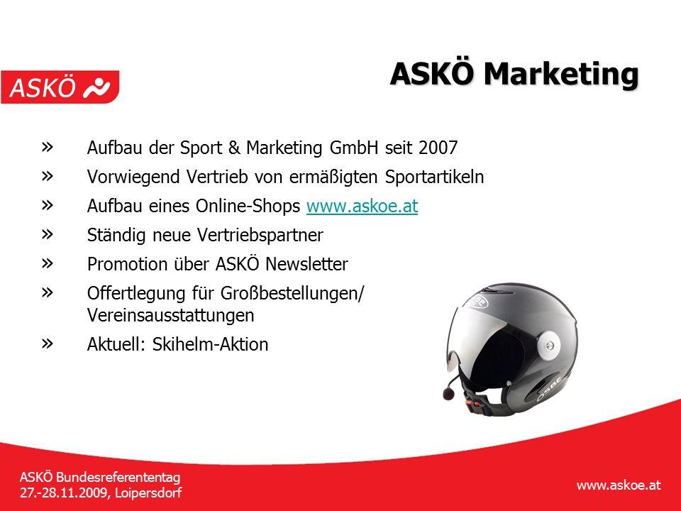 www.askoe.at ASKÖ Bundesreferententag 27.-28.11.2009, Loipersdorf ASKÖ Marketing » Aufbau der Sport & Marketing GmbH seit 2007 » Vorwiegend Vertrieb v