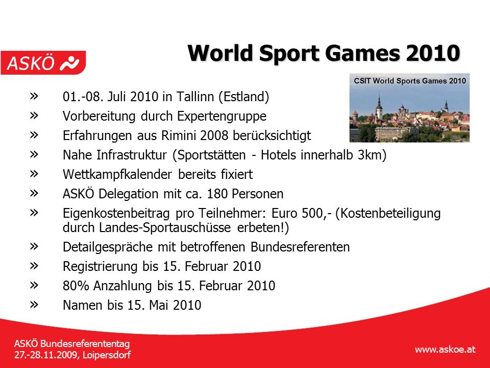 www.askoe.at ASKÖ Bundesreferententag 27.-28.11.2009, Loipersdorf World Sport Games 2010 » 01.-08.
