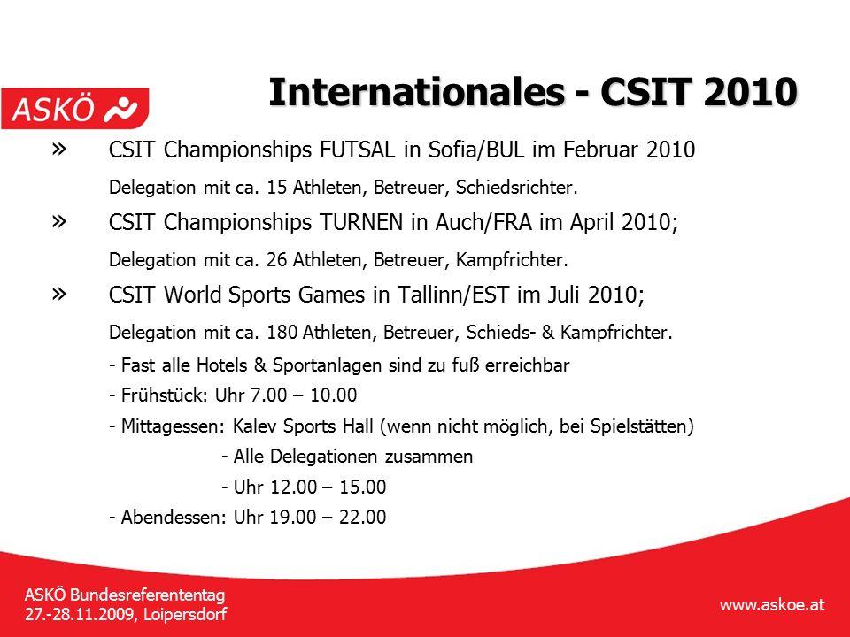www.askoe.at ASKÖ Bundesreferententag 27.-28.11.2009, Loipersdorf Internationales - CSIT 2010 » CSIT Championships FUTSAL in Sofia/BUL im Februar 2010 Delegation mit ca.