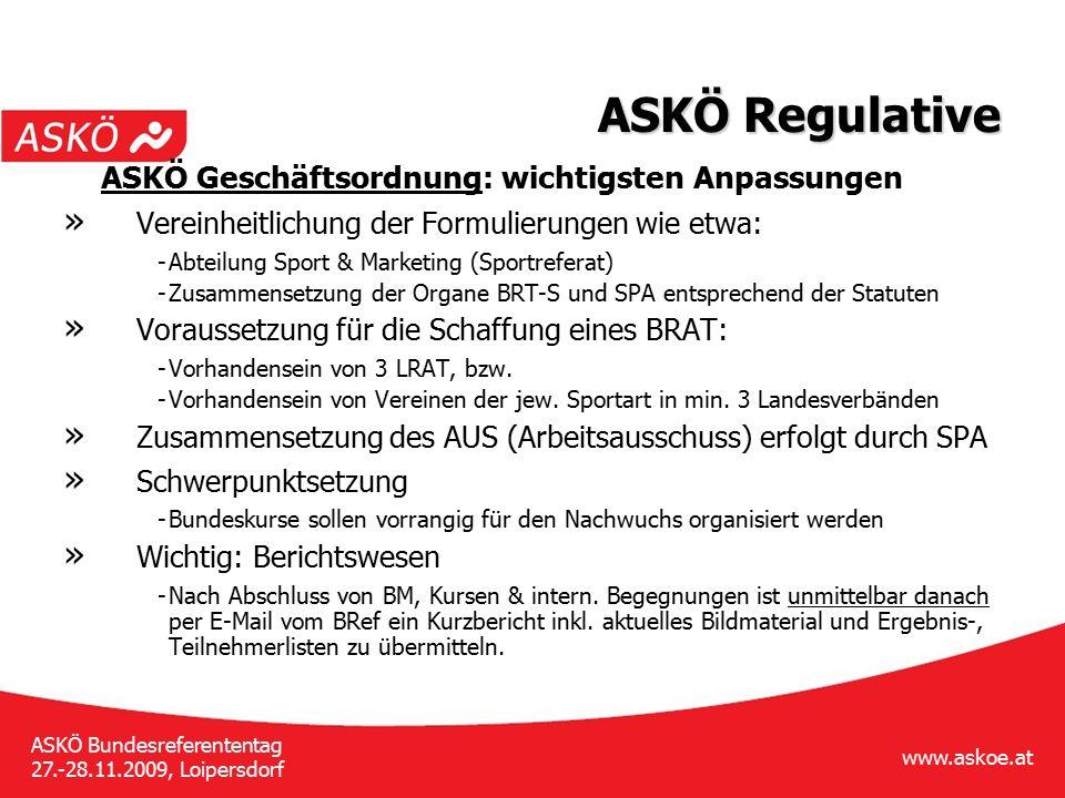 www.askoe.at ASKÖ Bundesreferententag 27.-28.11.2009, Loipersdorf ASKÖ Regulative ASKÖ Geschäftsordnung: wichtigsten Anpassungen » Vereinheitlichung d