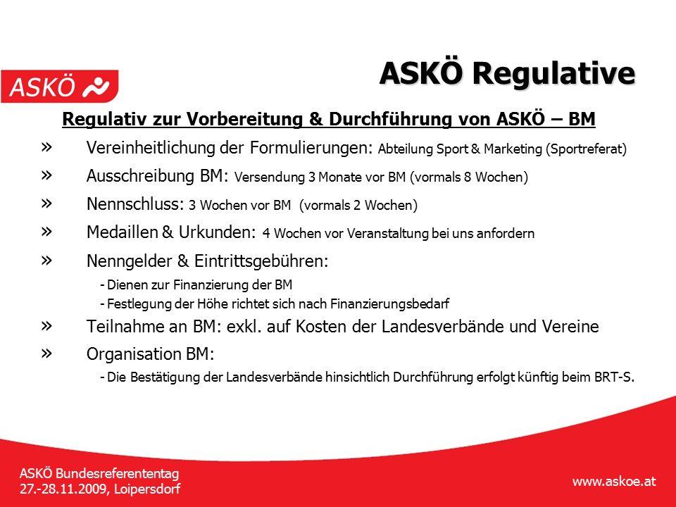 www.askoe.at ASKÖ Bundesreferententag 27.-28.11.2009, Loipersdorf ASKÖ Regulative Regulativ zur Vorbereitung & Durchführung von ASKÖ – BM » Vereinheit