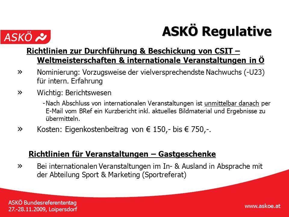 www.askoe.at ASKÖ Bundesreferententag 27.-28.11.2009, Loipersdorf ASKÖ Regulative Richtlinien zur Durchführung & Beschickung von CSIT – Weltmeistersch