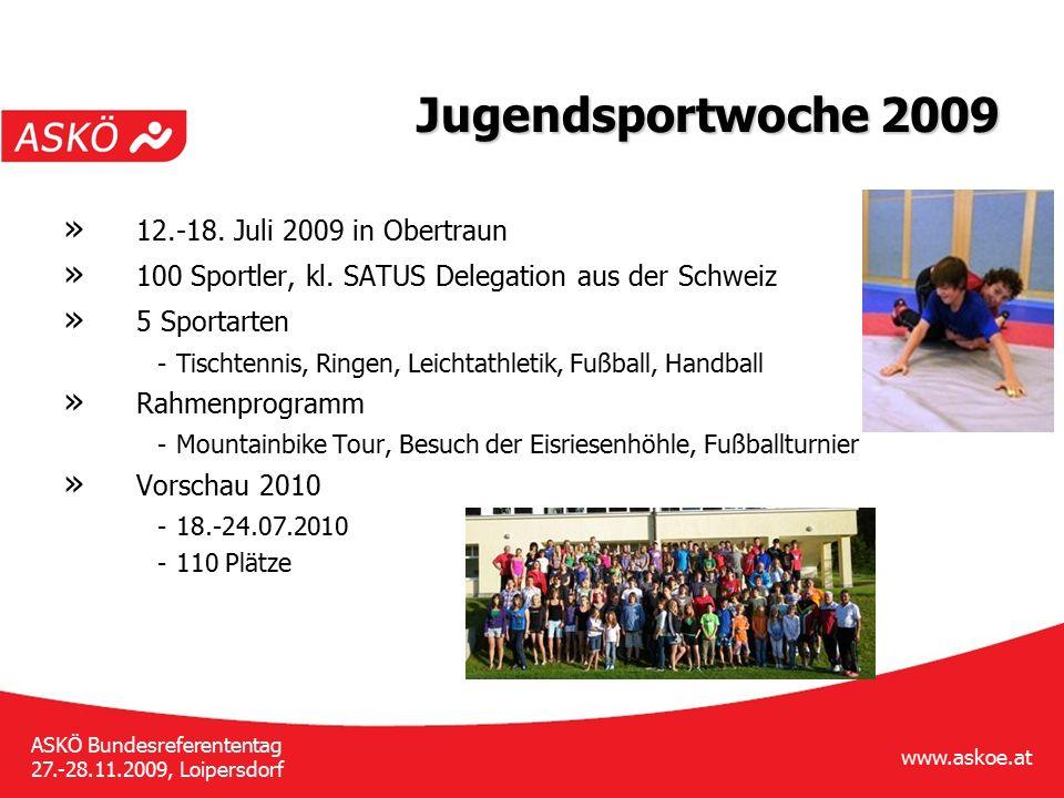 www.askoe.at ASKÖ Bundesreferententag 27.-28.11.2009, Loipersdorf Jugendsportwoche 2009 » 12.-18. Juli 2009 in Obertraun » 100 Sportler, kl. SATUS Del