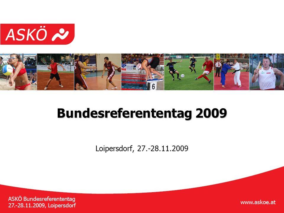 www.askoe.at ASKÖ Bundesreferententag 27.-28.11.2009, Loipersdorf Bundesreferententag 2009 Loipersdorf, 27.-28.11.2009