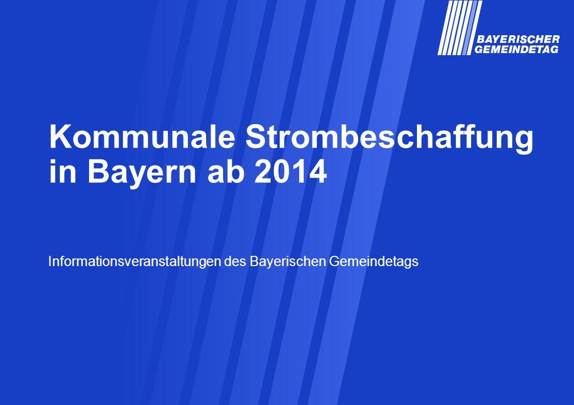 Kommunale Strombeschaffung in Bayern ab 2014 Informationsveranstaltungen des Bayerischen Gemeindetags