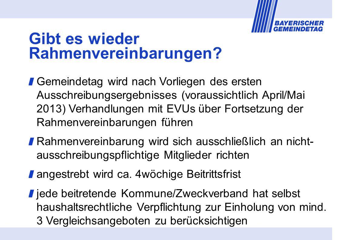 Gemeindetag wird nach Vorliegen des ersten Ausschreibungsergebnisses (voraussichtlich April/Mai 2013) Verhandlungen mit EVUs über Fortsetzung der Rahmenvereinbarungen führen Rahmenvereinbarung wird sich ausschließlich an nicht- ausschreibungspflichtige Mitglieder richten angestrebt wird ca.