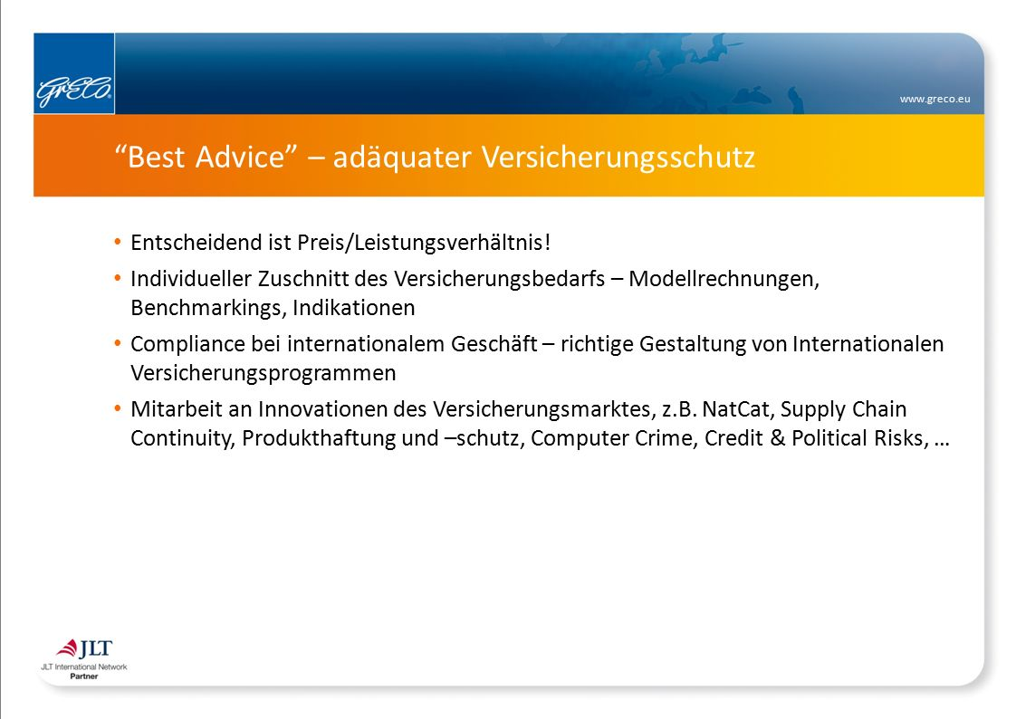 www.greco.eu Best Advice – adäquater Versicherungsschutz Entscheidend ist Preis/Leistungsverhältnis.