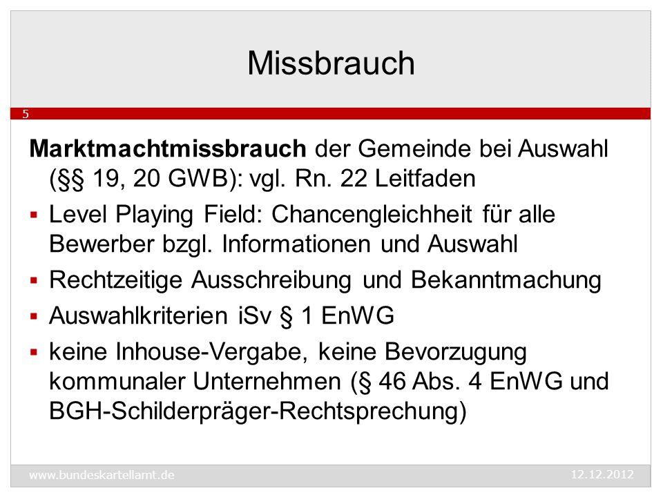 www.bundeskartellamt.de 12.12.2012 5 Marktmachtmissbrauch der Gemeinde bei Auswahl (§§ 19, 20 GWB): vgl.