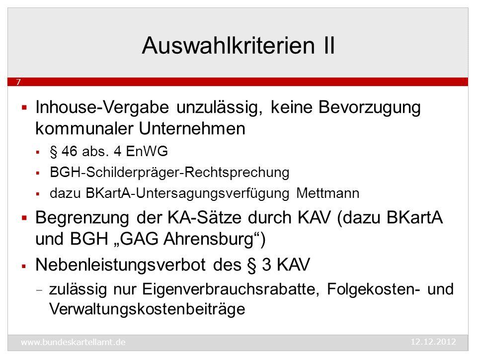Missbrauchsverfahren des BKartA  3 Zusagenentscheidungen nach § 32 b GWB:  Dinkelsbühl, Markkleeberg, Pulheim  auf www.bundeskartellamt.de veröffentlichtwww.bundeskartellamt.de  1 Untersagungsentscheidung: Mettmann  keine Inhouse-Vergabe  Auswahlkriterien nur die in § 1 EnWG und netzbezogen  siehe Pressemitteilung vom 06.12.2012 Verfahren I 8 www.bundeskartellamt.de 12.12.2012