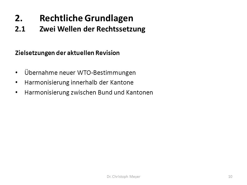 Zielsetzungen der aktuellen Revision Übernahme neuer WTO-Bestimmungen Harmonisierung innerhalb der Kantone Harmonisierung zwischen Bund und Kantonen Dr.