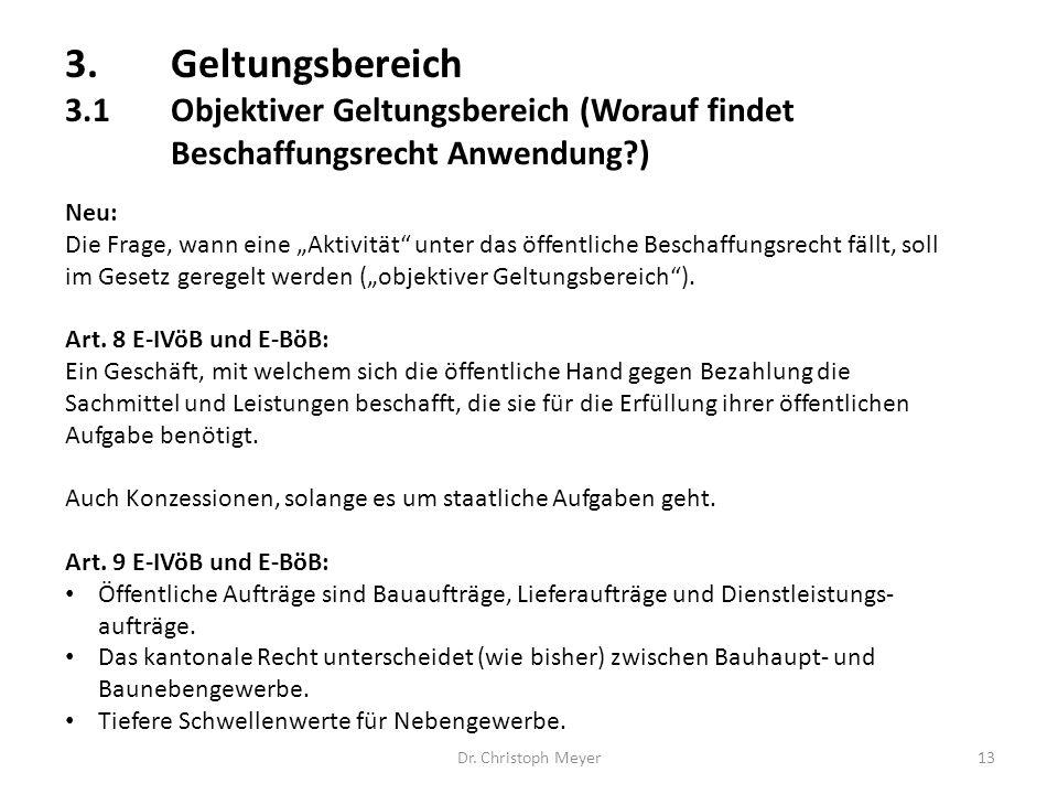 """3.Geltungsbereich 3.1Objektiver Geltungsbereich (Worauf findet Beschaffungsrecht Anwendung?) Dr. Christoph Meyer13 Neu: Die Frage, wann eine """"Aktivitä"""