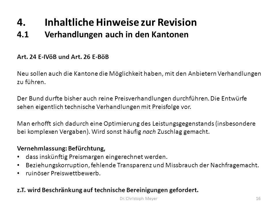 4.Inhaltliche Hinweise zur Revision 4.1Verhandlungen auch in den Kantonen Dr. Christoph Meyer16 Art. 24 E-IVöB und Art. 26 E-BöB Neu sollen auch die K