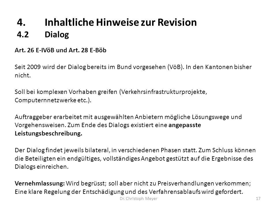 4.Inhaltliche Hinweise zur Revision 4.2Dialog Dr. Christoph Meyer17 Art. 26 E-IVöB und Art. 28 E-Böb Seit 2009 wird der Dialog bereits im Bund vorgese