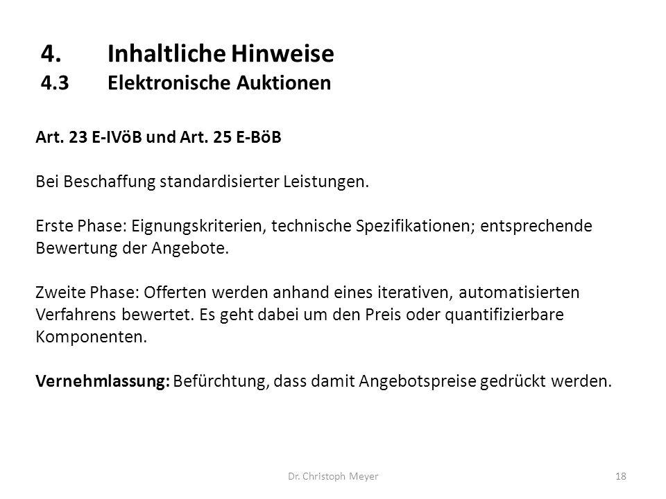 4.Inhaltliche Hinweise 4.3Elektronische Auktionen Dr. Christoph Meyer18 Art. 23 E-IVöB und Art. 25 E-BöB Bei Beschaffung standardisierter Leistungen.