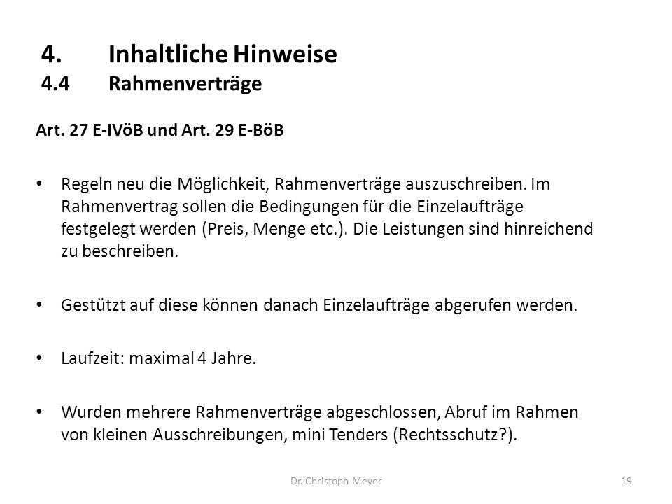 4.Inhaltliche Hinweise 4.4Rahmenverträge Dr. Christoph Meyer19 Art. 27 E-IVöB und Art. 29 E-BöB Regeln neu die Möglichkeit, Rahmenverträge auszuschrei