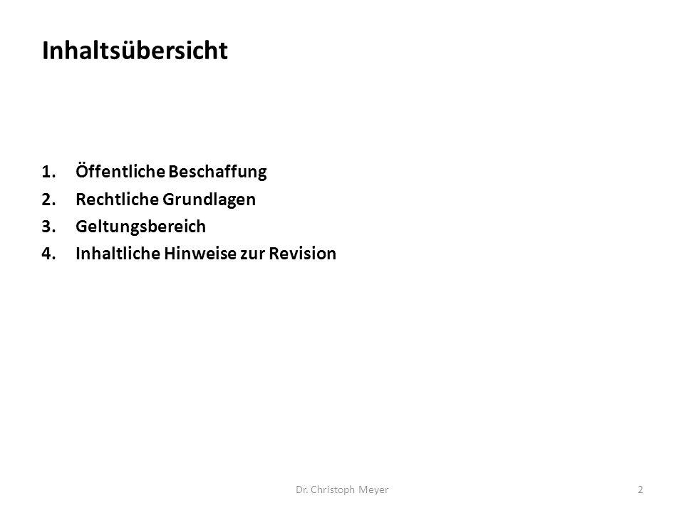 1.Öffentliche Beschaffung 2.Rechtliche Grundlagen 3.Geltungsbereich 4.Inhaltliche Hinweise zur Revision Dr. Christoph Meyer2 Inhaltsübersicht
