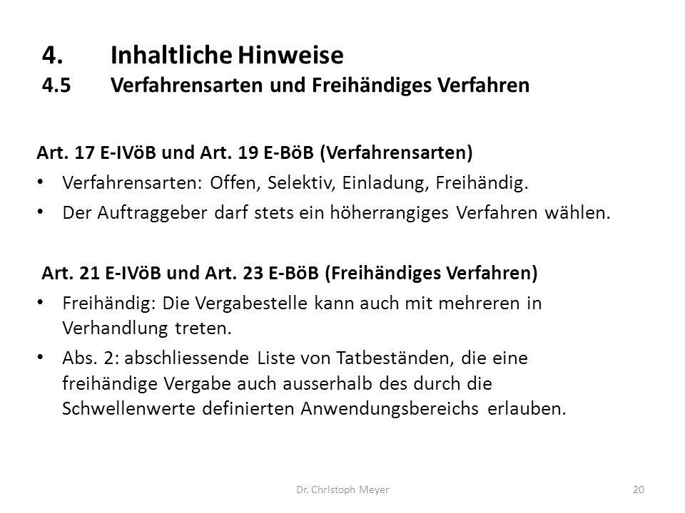 4.Inhaltliche Hinweise 4.5Verfahrensarten und Freihändiges Verfahren Dr. Christoph Meyer20 Art. 17 E-IVöB und Art. 19 E-BöB (Verfahrensarten) Verfahre