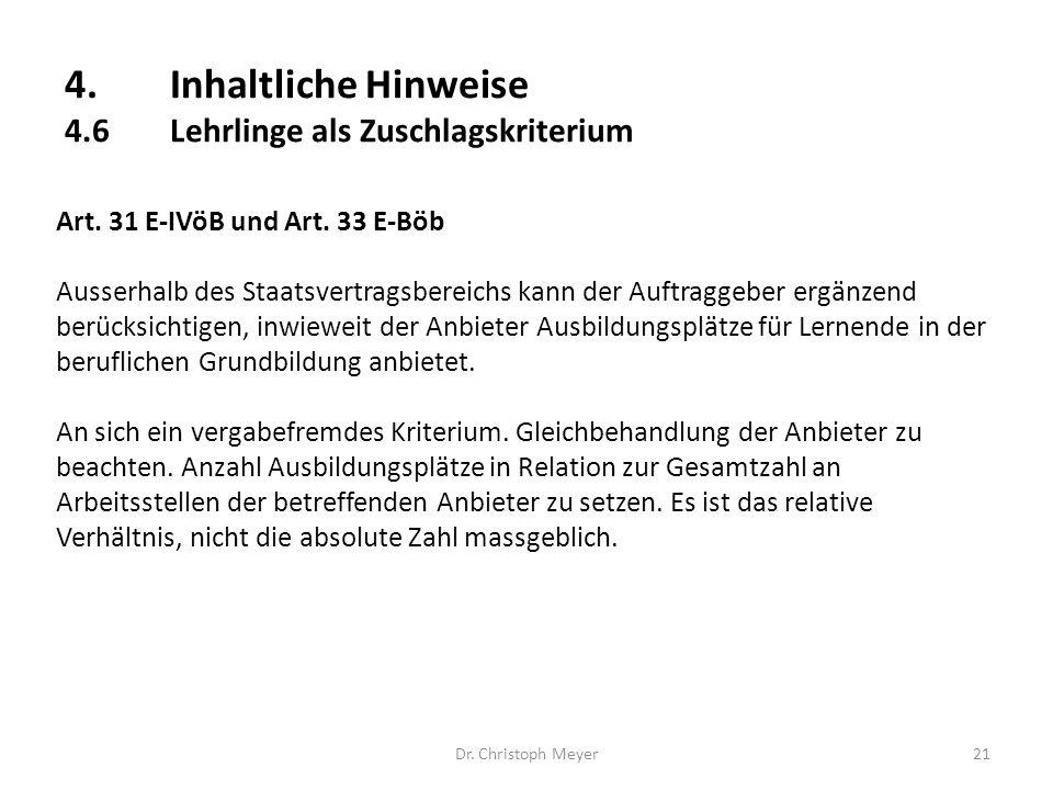 4.Inhaltliche Hinweise 4.6Lehrlinge als Zuschlagskriterium Dr. Christoph Meyer21 Art. 31 E-IVöB und Art. 33 E-Böb Ausserhalb des Staatsvertragsbereich