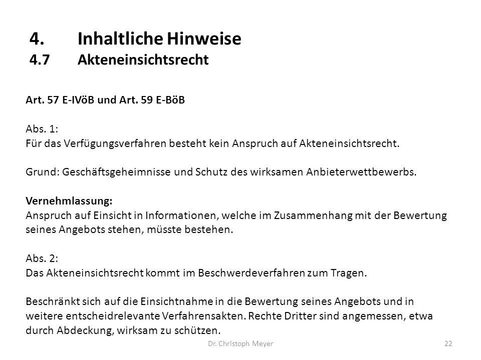 4.Inhaltliche Hinweise 4.7Akteneinsichtsrecht Dr. Christoph Meyer22 Art. 57 E-IVöB und Art. 59 E-BöB Abs. 1: Für das Verfügungsverfahren besteht kein