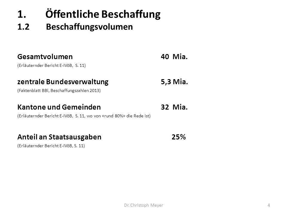 Gesamtvolumen40 Mia. (Erläuternder Bericht E-IVöB, S. 11) zentrale Bundesverwaltung5,3 Mia. (Faktenblatt BBl, Beschaffungszahlen 2013) Kantone und Gem
