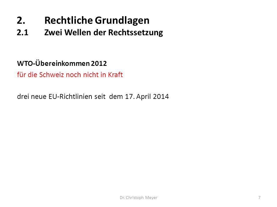 7 WTO-Übereinkommen 2012 für die Schweiz noch nicht in Kraft drei neue EU-Richtlinien seit dem 17. April 2014 2.Rechtliche Grundlagen 2.1Zwei Wellen d