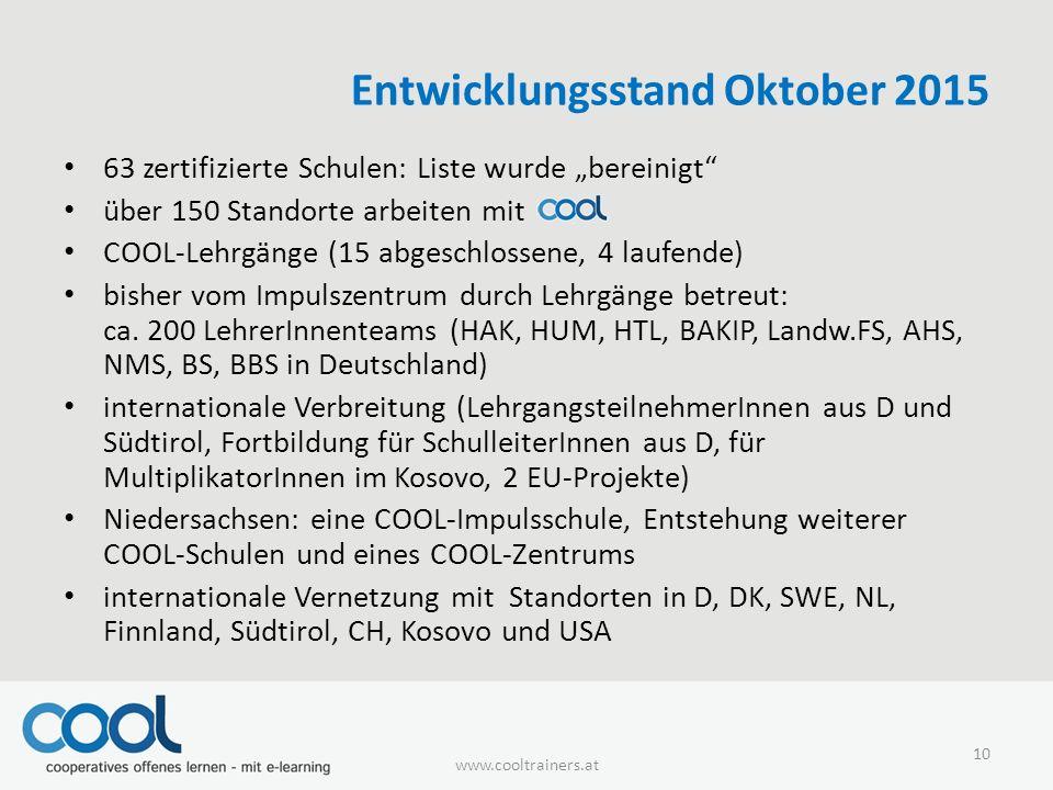 """Entwicklungsstand Oktober 2015 63 zertifizierte Schulen: Liste wurde """"bereinigt über 150 Standorte arbeiten mit COOL-Lehrgänge (15 abgeschlossene, 4 laufende) bisher vom Impulszentrum durch Lehrgänge betreut: ca."""