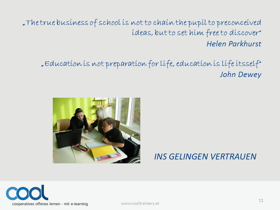 """The true business of school is not to chain the pupil to preconceived ideas, but to set him free to discover Helen Parkhurst ""Education is not preparation for life, education is life itsself John Dewey   INS GELINGEN VERTRAUEN 11"