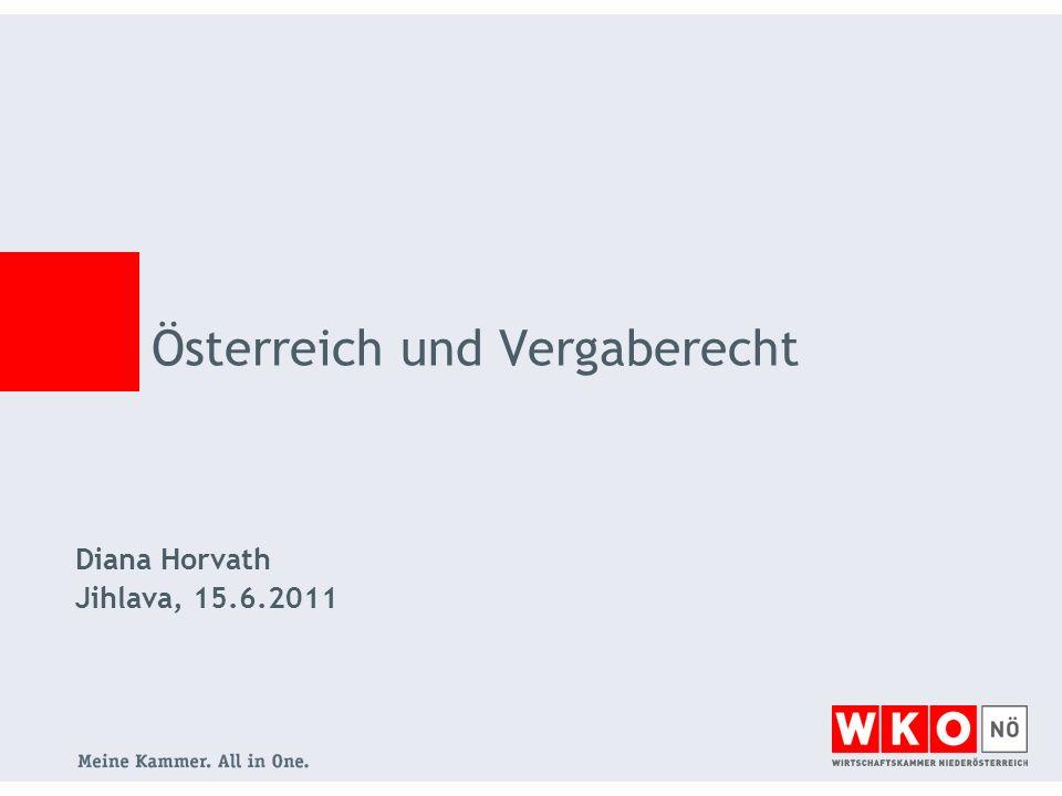 Diana Horvath Jihlava, 15.6.2011 Österreich und Vergaberecht