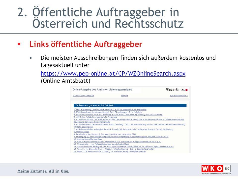 2.Öffentliche Auftraggeber in Österreich und Rechtsschutz  Links öffentliche Auftraggeber  Die meisten Ausschreibungen finden sich außerdem kostenlos und tagesaktuell unter https://www.pep-online.at/CP/WZOnlineSearch.aspx (Online Amtsblatt)