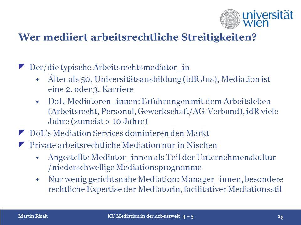 Martin RisakKU Mediation in der Arbeitswelt 4 + 515 15 Wer mediiert arbeitsrechtliche Streitigkeiten.