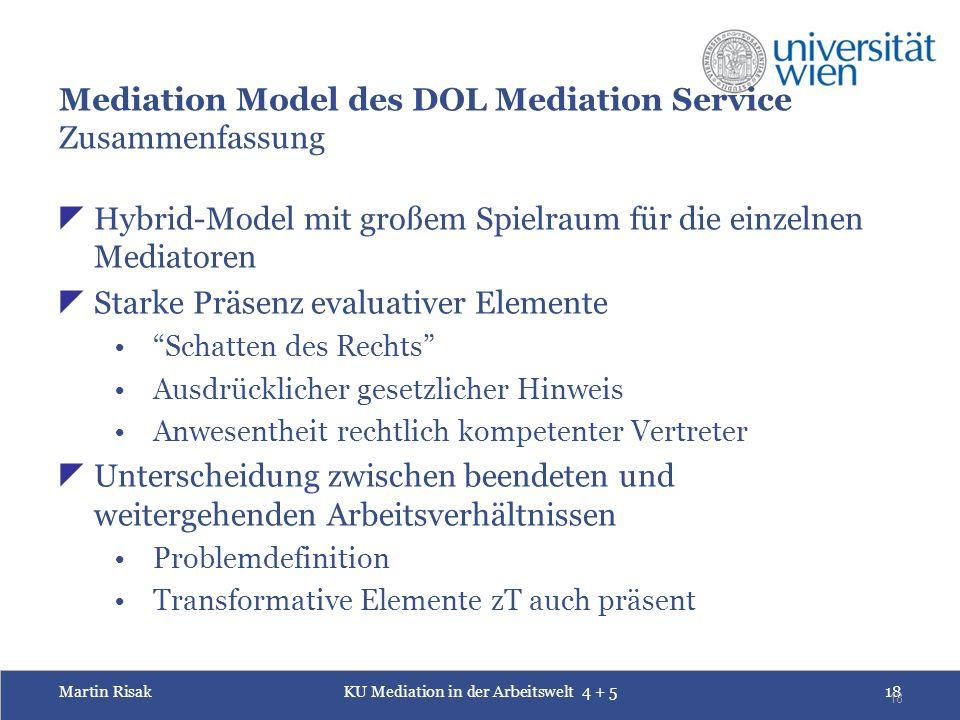 Martin RisakKU Mediation in der Arbeitswelt 4 + 518 18 Mediation Model des DOL Mediation Service Zusammenfassung  Hybrid-Model mit großem Spielraum f