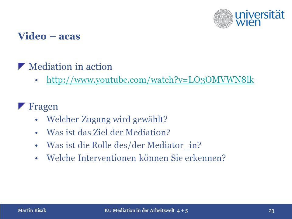 Martin RisakKU Mediation in der Arbeitswelt 4 + 523 Video – acas  Mediation in action http://www.youtube.com/watch v=LO3OMVWN8lk  Fragen Welcher Zugang wird gewählt.