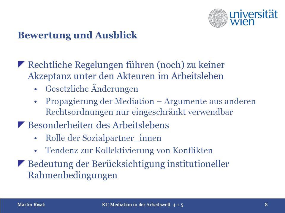 Martin RisakKU Mediation in der Arbeitswelt 4 + 58 Bewertung und Ausblick  Rechtliche Regelungen führen (noch) zu keiner Akzeptanz unter den Akteuren