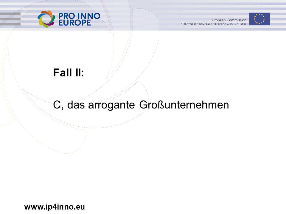 www.ip4inno.eu Fall II: C, das arrogante Großunternehmen